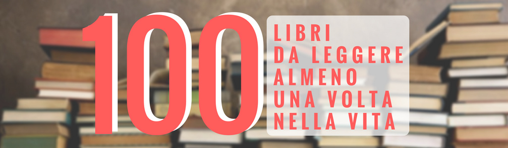 i 100 libri da leggere almeno una volta nella vita » rete